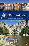 Südfrankreich Reiseführer Michael Müller Verlag: Individuell reisen mit vielen praktischen Tipps: Reiseführer mit vielen praktischen Tipps. (MM-Reisen)