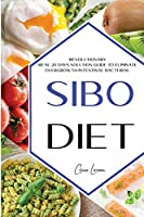 Sibo Diet: Revolutionary Real 28 days Solution Guide to Eliminate Overgrowth Intestinal Bacterial. Eat To Beat Disease. New Sibo Treatment!