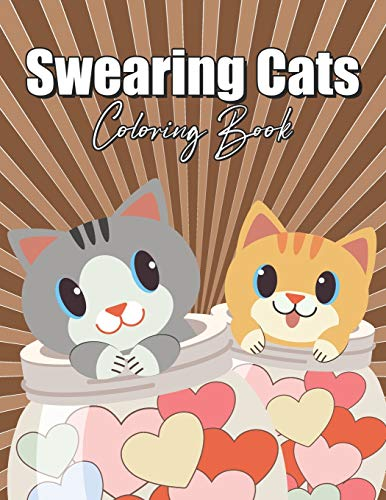 Swearing Cats Coloring Book: for Adults Easy Cuss Word Stoner Curse People Cute Animals Funny Big Dirty Naughty Boo Bad Only Cool Quarantine Calm Fuk ... Adorable Tiny Light Fast Fun Vulgar Nasty