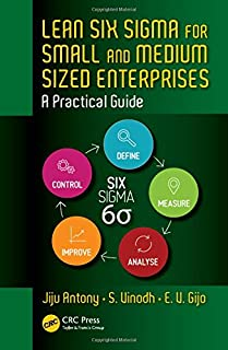 Lean Six Sigma for Small and Medium Sized Enterprises: A Practical Guide