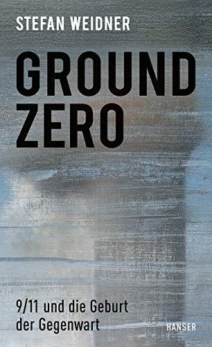Ground Zero: 9/11 und die Geburt der Gegenwart