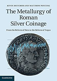 The Metallurgy of Roman Silver Coinage: From the Reform of Nero to the Reform of Trajan (English Edition)