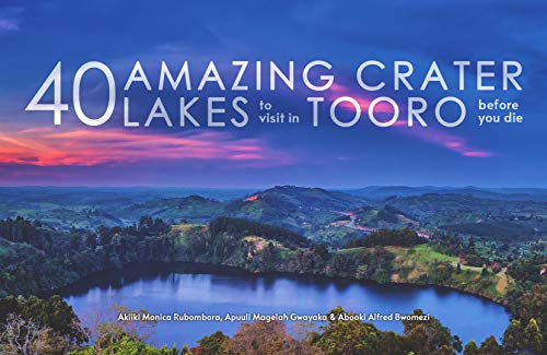 40 Amazing Crater Lakes to Visit in Tooro Before You Die (English Edition)