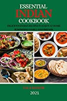 Essential Indian Cookbook 2021: Delicious Indian Recipes to Enjoy at Home Surprising Family and Friends