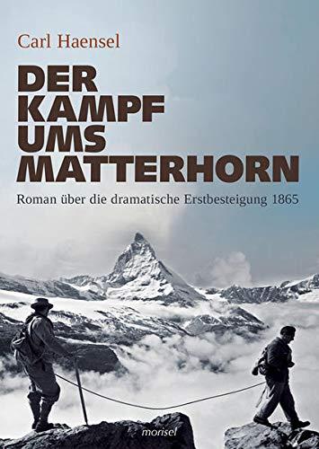 Der Kampf ums Matterhorn: Roman über die dramatische Erstbesteigung 1865