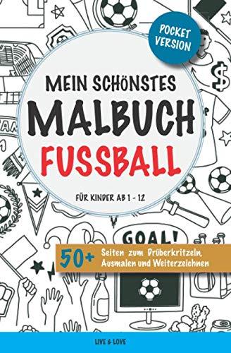 Mein schönstes Malbuch Fussball. Für Kinder ab 1-12.: Pocket Version. 50+ Seiten zum Drüberkritzeln, Ausmalen und Weiterzeichnen.