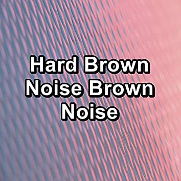 Hard Brown Noise Brown Noise