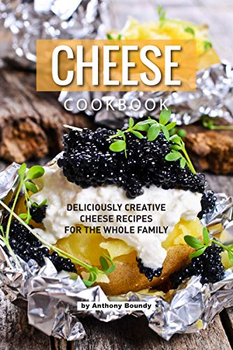 CHEESE COOKBOOK: Deliciously Creative Cheese Recipes for the Whole Family (English Edition)