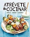 Atrévete a cocinar: · Fácil · Sano · Ligero · (PRÁCTICA)