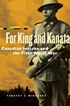 For King and Kanata: Canadian Indians and the First World War by Timothy C. Winegard (2012-01-15)