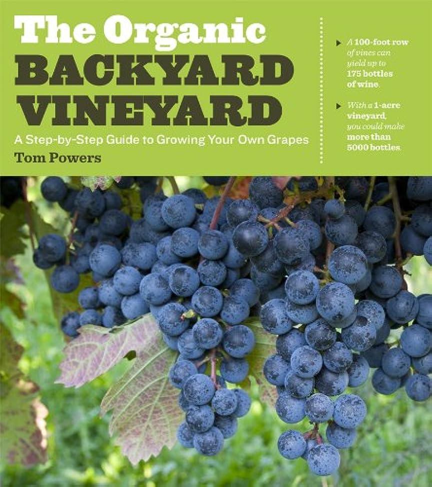 シロナガスクジラ成功正直The Organic Backyard Vineyard: A Step-by-Step Guide to Growing Your Own Grapes (English Edition)