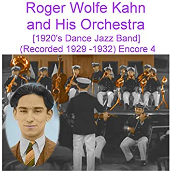 Roger Wolfe Kahn and His Orchestra (1920's Dance Jazz Band) [Recorded 1929 - 1932] [Encore 4]