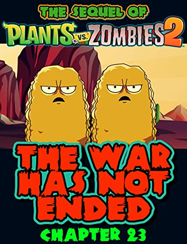 The sequel of Plants vs Zombies 2 : The War Has Not Ended Chapter 23 (Zombies and Plants 2) (English Edition)