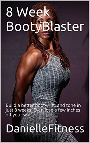 8 Week BootyBlaster: Build a better booty, lift, and tone in just 8 weeks. Even lose a few inches off your waist. (English Edition)