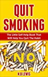 Quit Smoking: Master Your Life, Create Lasting Change And Saving You Hard Earned Money (Quitting Cigarettes, Stop Smoking, Smoke Addiction, Quitting Cigarettes)