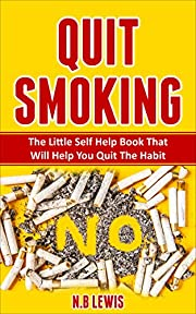Quit Smoking: How To Quit Smoking Once And For All While Creating Lasting Change And Saving Money (Quitting Cigarettes, Stop Smoking, Smoke Addiction, Quitting Cigarettes)