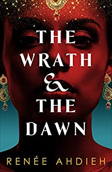 The Wrath and the Dawn: a sumptuous, epic tale inspired by A Thousand and One Nights by [Renée Ahdieh]