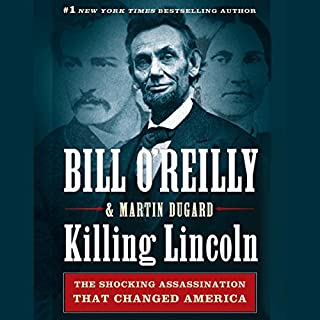 Killing Lincoln     The Shocking Assassination That Changed America Forever              By:                                                                                                                                 Bill O'Reilly,                                                                                        Martin Dugard                               Narrated by:                                                                                                                                 Bill O'Reilly                      Length: 7 hrs and 49 mins     8,606 ratings     Overall 4.5