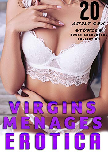 ADULT SEX STORIES : 20 EROTICA BOOKS COLLECTION OF Menages, Virgins and Rough Encounters (English Edition)