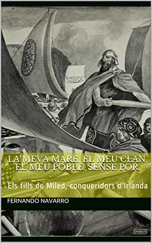 La meva mare, el meu clan, la meva tribu. Sense por.: Els fills de Miled, conqueridors d\'Irlanda (Catalan Edition)