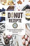 Donut Rezepte: Die leckersten Donut Rezepte Donuts selber machen mit