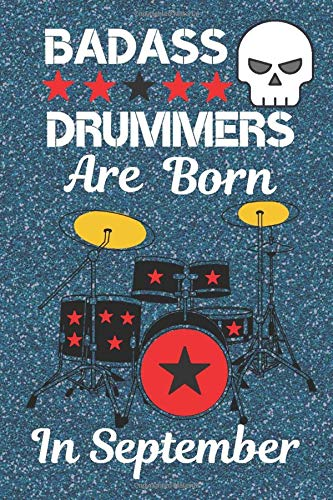 Badass Drummers Are Born In September: Drummer Gifts, Drummer Gift Ideas. This Drummer Journal / Drummer Notebook. With cool eye-catching design 6x9in ... Christmas (Secret Santa) and other occasions.