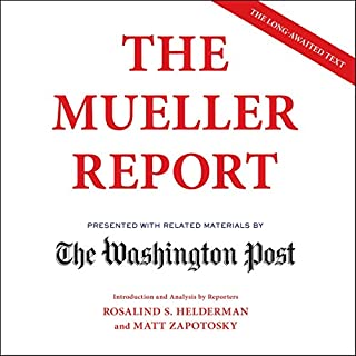 The Mueller Report                   By:                                                                                                                                 The Washington Post                               Narrated by:                                                                                                                                 Matt Zapotosky,                                                                                        Rosalind S. Helderman,                                                                                        Marc Fisher,                   and others                 Length: 19 hrs and 14 mins     139 ratings     Overall 4.7