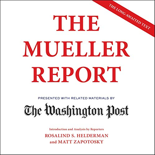The Mueller Report                   By:                                                                                                                                 The Washington Post                               Narrated by:                                                                                                                                 Matt Zapotosky,                                                                                        Rosalind S. Helderman,                                                                                        Marc Fisher,                   and others                 Length: 19 hrs and 14 mins     272 ratings     Overall 4.6