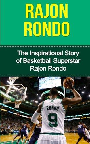 Rajon Rondo: The Inspirational Story of Basketball Superstar Rajon Rondo (Rajon Rondo Unauthorized Biography, Boston Celtics, University of Kentucky, NBA Books)