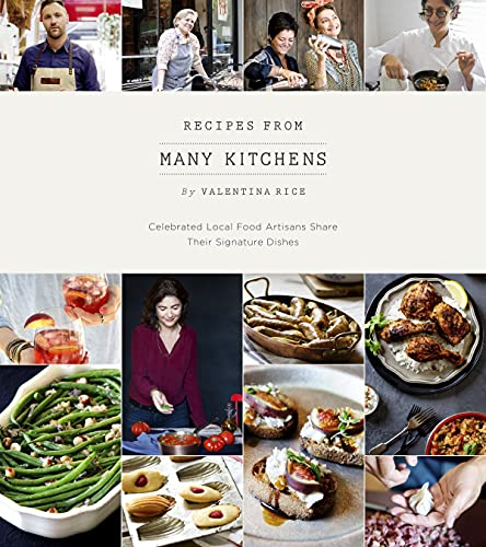 Recipes From Many Kitchens: Celebrated Local Food Artisans Share Their Signature Dishes
