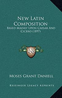 New Latin Composition: Based Mainly Upon Caesar and Cicero (1897)