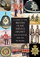 A Guide to the British Home Service Helmet and Its Badges 1878 - 1914