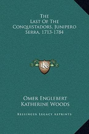 The Last of the Conquistadors, Junipero Serra, 1713-1784