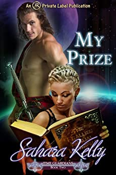 My Prize (Time Guardians Book 2) by [Sahara Kelly]