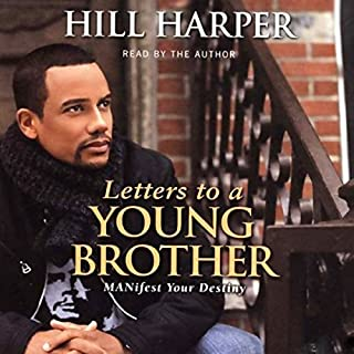 Letters to a Young Brother     Manifest Your Destiny              By:                                                                                                                                 Hill Harper                               Narrated by:                                                                                                                                 Hill Harper                      Length: 4 hrs and 4 mins     44 ratings     Overall 4.5