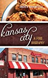 Kansas City: A Food Biography (Big City Food Biographies)