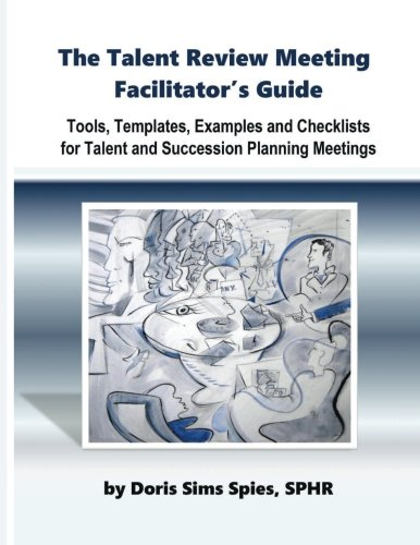 Image OfThe Talent Review Meeting Facilitator's Guide: Tools, Templates, Examples And Checklists For Talent And Succession Plannin...