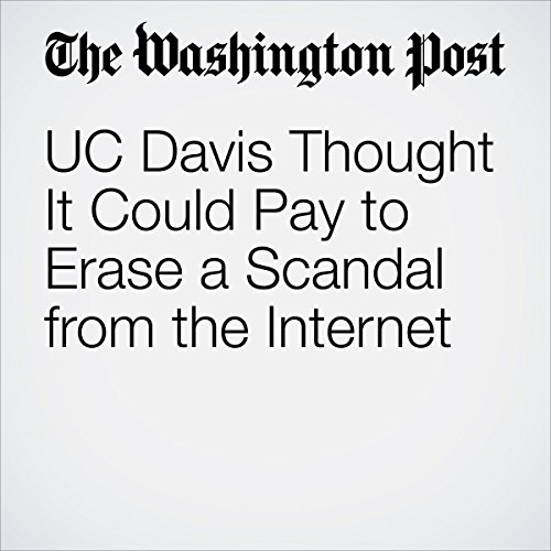 UC Davis Thought It Could Pay to Erase a Scandal from the Internet audiobook cover art