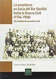 La enseñanza en Coria del Río (Sevilla) hasta la Guerra Civil (1734-1936) (Historia. Otras Publicaciones)