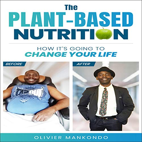 The Plant-Based Nutrition: How It's Going to Change Your Life cover art