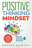 Positive Thinking Mindset: The Ultimate Self-Help Guide to Stop Worrying, Control Your Emotions, and Develop a Positive Mindset