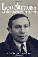 Leo Strauss and the Theopolitics of Culture (Suny Series in the Thought and Legacy of Leo Strauss)