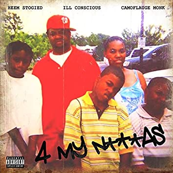 4 My Niggas (feat. 'Ill Conscious & Camoflauge Monk)