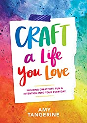 Affiliate link to Amazon: Craft a Life You Love: Infusing Creativity, Fun & Intention into Your Everyday by Amy Tan