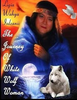 Ligia Wahya Isdzanii: The Journey Of White Wolf Woman