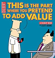 This Is the Part Where You Pretend to Add Value: A Dilbert Book (Volume 31)