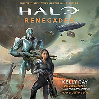 HALO: Renegades                   By:                                                                                                                                 Kelly Gay                               Narrated by:                                                                                                                                 Justine Eyre                      Length: 8 hrs and 37 mins     27 ratings     Overall 4.3