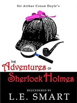 The Adventures of Sherlock Holmes - Regendered by [L.E. Smart]