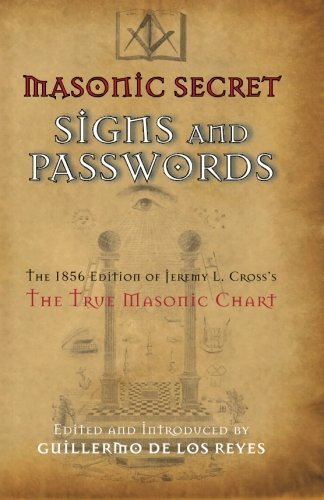 Masonic Secret Signs and Passwords: The 1856 Edition of Jeremy L. Cross's The True Masonic Chart