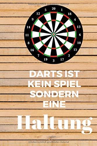 Darts ist kein Spiel sondern eine Haltung: Punkteheft für's Dartspiel zum selber ausfüllen | 130 Seiten| A5 | Punktetabellen für Modi: 501, 301 und ... | bis 6 Spieler | Vorlage für über 100 Spiele